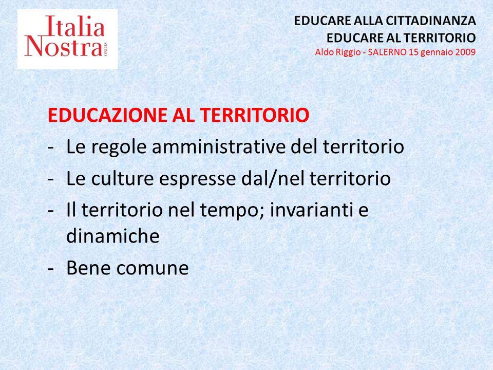 EDUCAZIONE AL TERRITORIO -Le regole amministrative del territorio -Le culture espresse dal/nel territorio -Il territorio nel tempo; invarianti e dinamiche -Bene comune