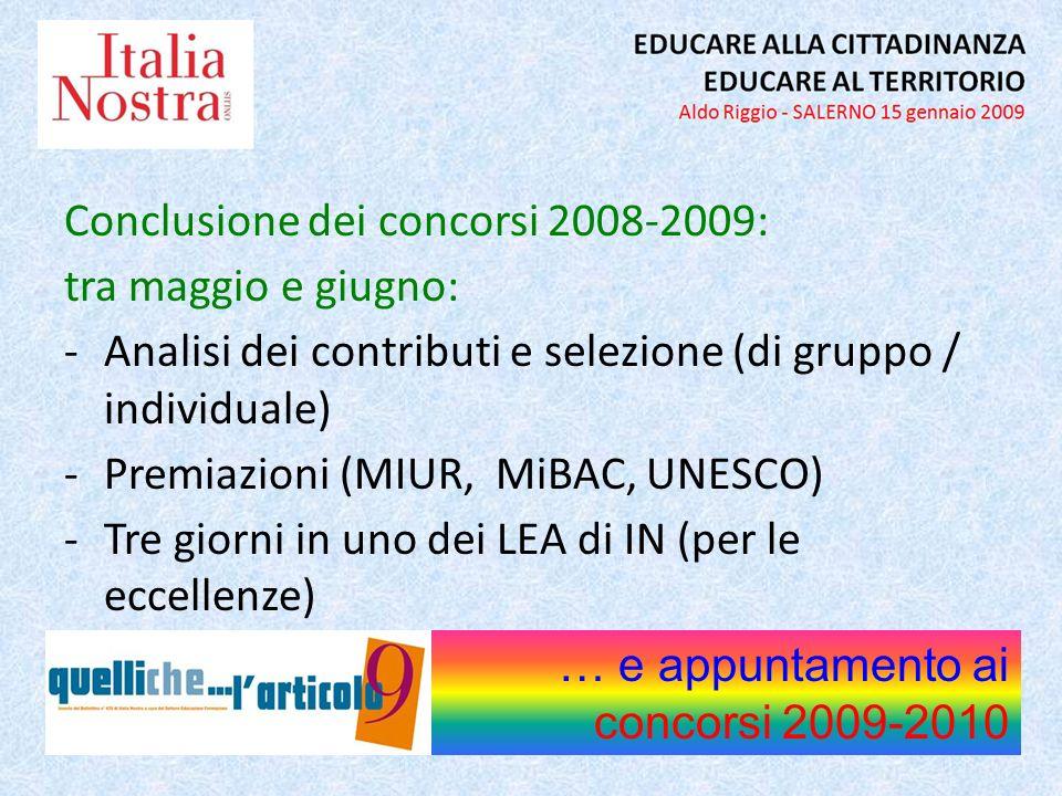 Conclusione dei concorsi 2008-2009: tra maggio e giugno: -Analisi dei contributi e selezione (di gruppo / individuale) -Premiazioni (MIUR, MiBAC, UNESCO) -Tre giorni in uno dei LEA di IN (per le eccellenze) … e appuntamento ai concorsi 2009-2010