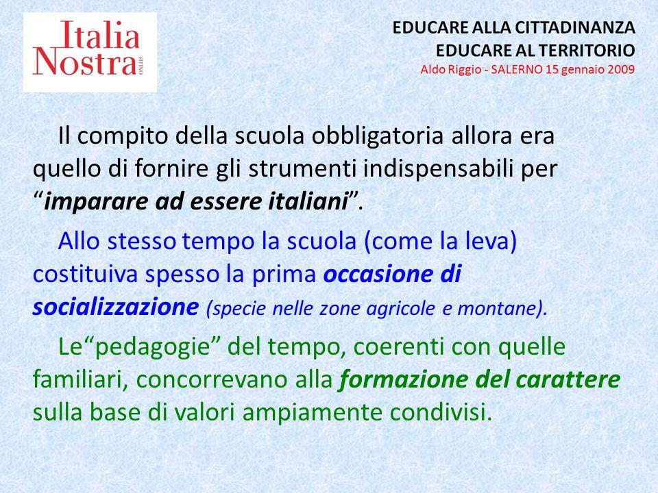 Il compito della scuola obbligatoria allora era quello di fornire gli strumenti indispensabili perimparare ad essere italiani.