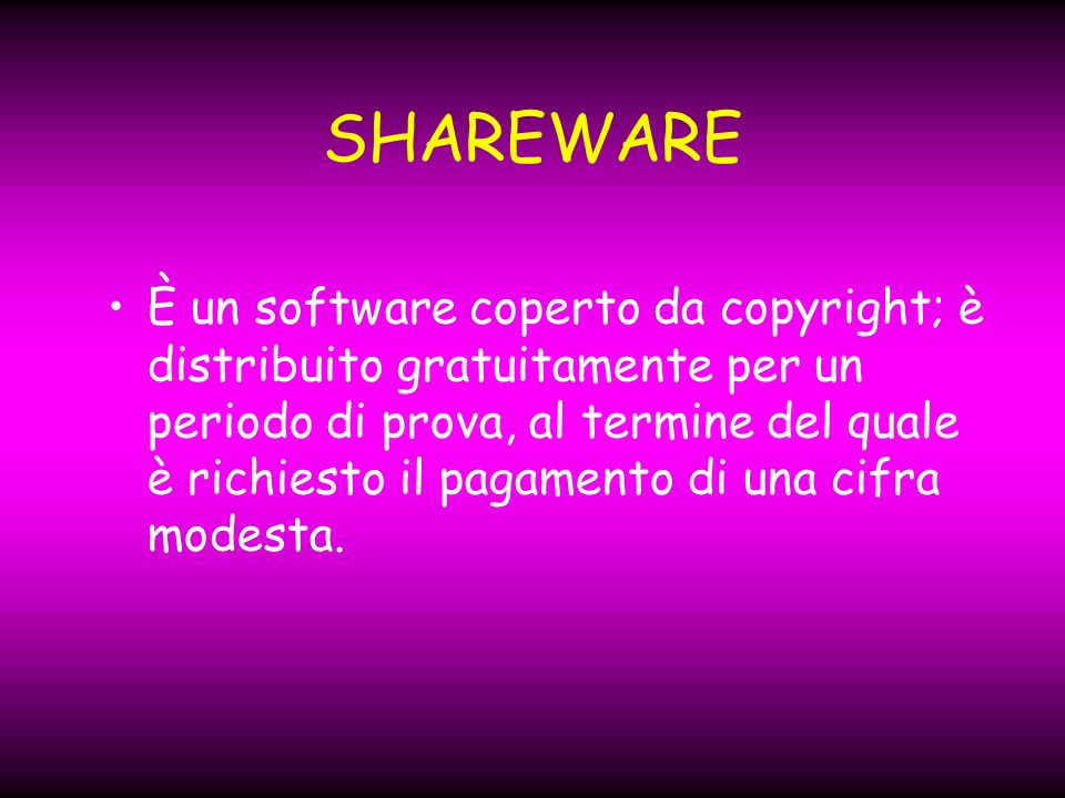 SHAREWARE È un software coperto da copyright; è distribuito gratuitamente per un periodo di prova, al termine del quale è richiesto il pagamento di una cifra modesta.