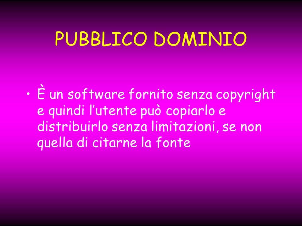 PUBBLICO DOMINIO È un software fornito senza copyright e quindi lutente può copiarlo e distribuirlo senza limitazioni, se non quella di citarne la fonte