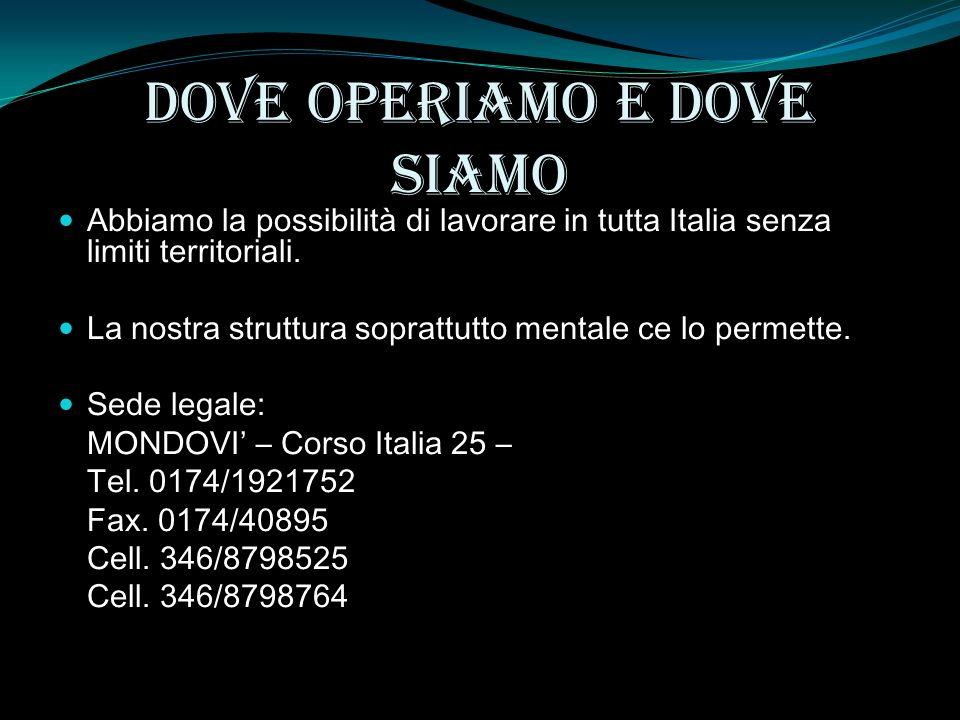 Dove operiamo e dove siamo Abbiamo la possibilità di lavorare in tutta Italia senza limiti territoriali.