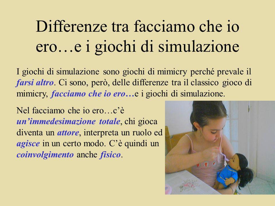 Differenze tra facciamo che io ero…e i giochi di simulazione I giochi di simulazione sono giochi di mimicry perché prevale il farsi altro.