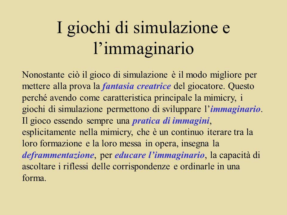 I giochi di simulazione e limmaginario Nonostante ciò il gioco di simulazione è il modo migliore per mettere alla prova la fantasia creatrice del giocatore.
