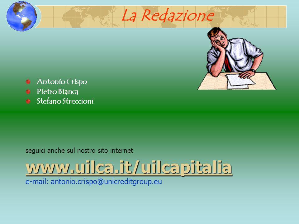 La Redazione Antonio Crispo Pietro Bianca Stefano Streccioni seguici anche sul nostro sito internet www.uilca.it/uilcapitalia e-mail: antonio.crispo@u