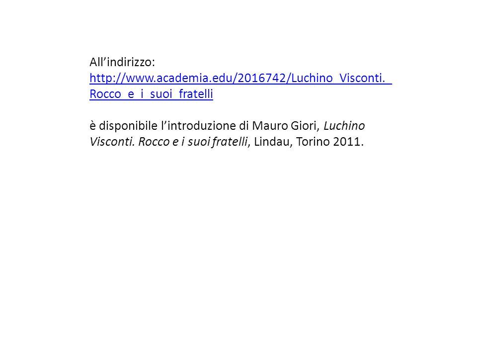 Allindirizzo: http://www.academia.edu/2016742/Luchino_Visconti._ Rocco_e_i_suoi_fratelli è disponibile lintroduzione di Mauro Giori, Luchino Visconti.