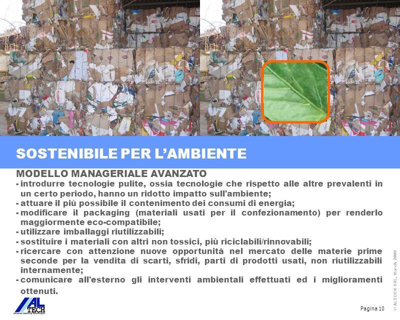 Pagina 10 © ALTECH SRL, March 2009 SOSTENIBILE PER LAMBIENTE MODELLO MANAGERIALE AVANZATO -introdurre tecnologie pulite, ossia tecnologie che rispetto