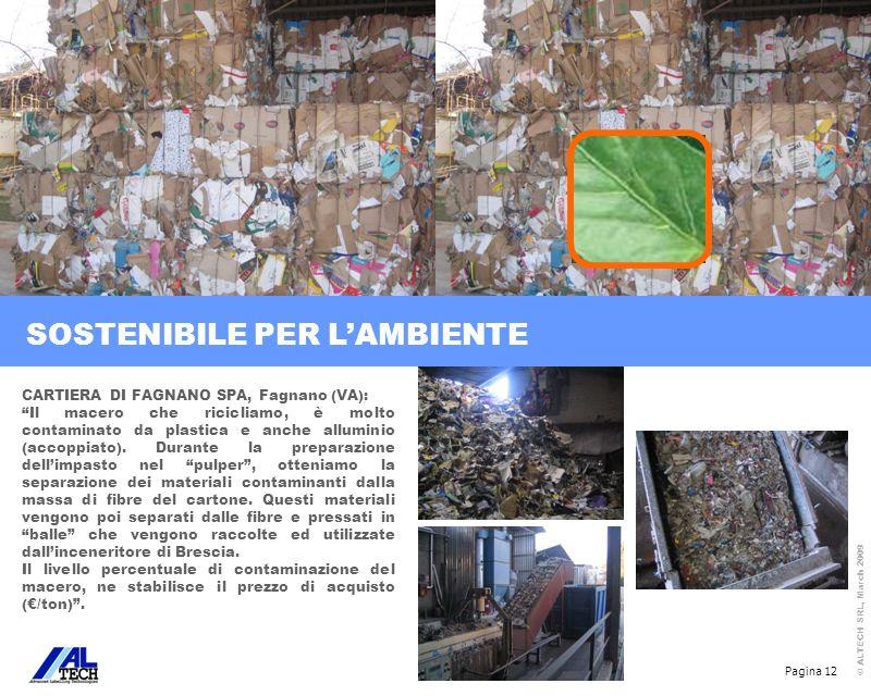 Pagina 12 © ALTECH SRL, March 2009 CARTIERA DI FAGNANO SPA, Fagnano (VA): Il macero che ricicliamo, è molto contaminato da plastica e anche alluminio
