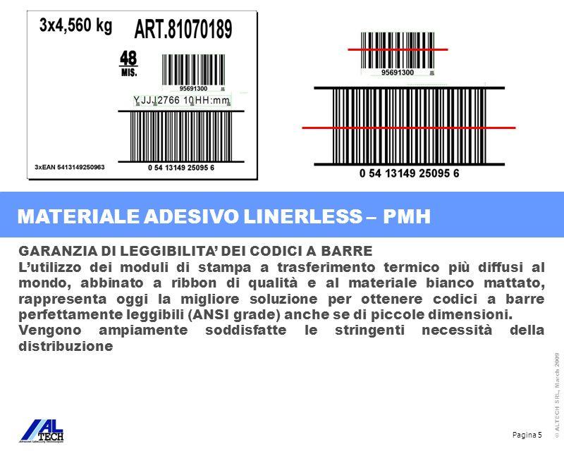 Pagina 6 © ALTECH SRL, March 2009 RISPARMIO ECONOMICO SUL COSTO DELLETICHETTE Da 15% a 30%, rispetto alle etichette autoadesive tradizionali.