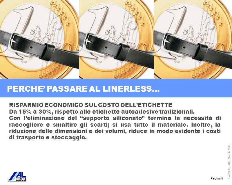 Pagina 6 © ALTECH SRL, March 2009 RISPARMIO ECONOMICO SUL COSTO DELLETICHETTE Da 15% a 30%, rispetto alle etichette autoadesive tradizionali. Con leli