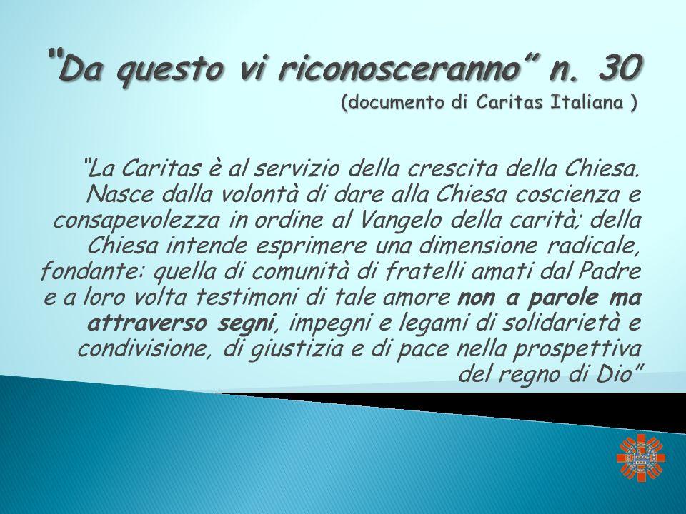 La Caritas è al servizio della crescita della Chiesa. Nasce dalla volontà di dare alla Chiesa coscienza e consapevolezza in ordine al Vangelo della ca