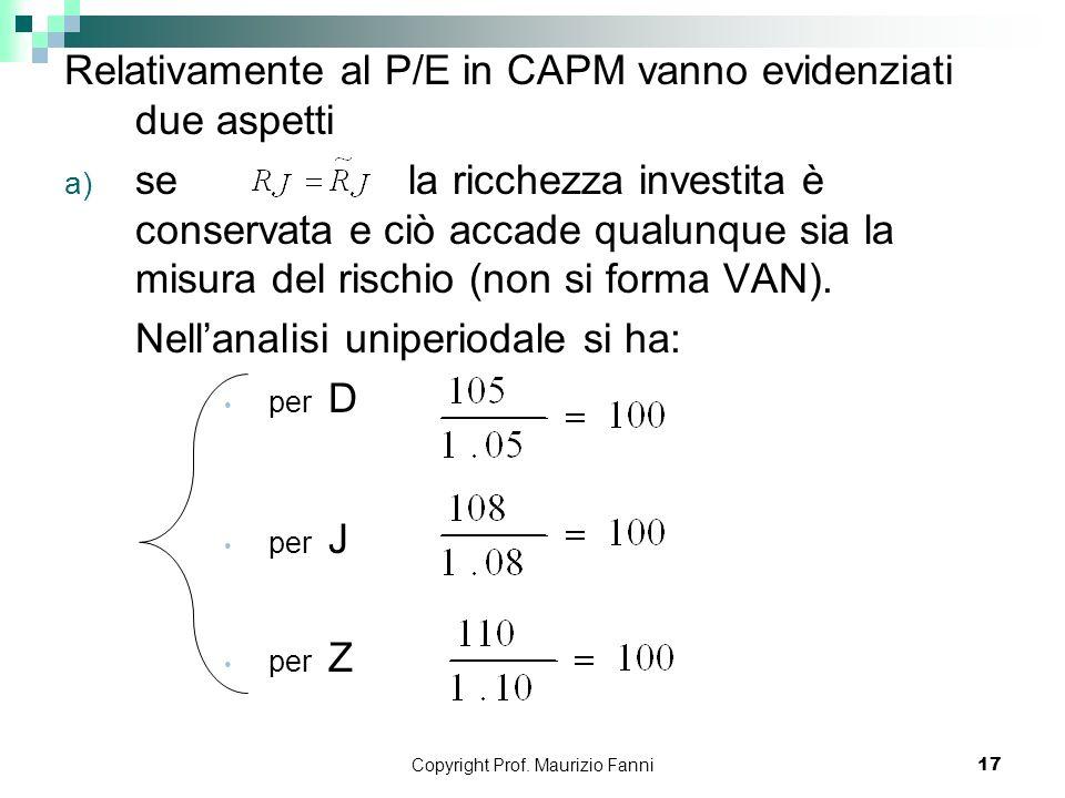 Copyright Prof. Maurizio Fanni17 Relativamente al P/E in CAPM vanno evidenziati due aspetti a) se la ricchezza investita è conservata e ciò accade qua