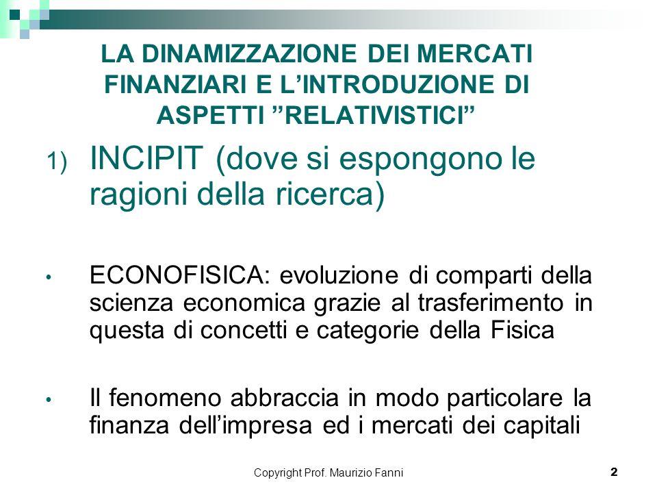 Copyright Prof. Maurizio Fanni2 LA DINAMIZZAZIONE DEI MERCATI FINANZIARI E LINTRODUZIONE DI ASPETTI RELATIVISTICI 1) INCIPIT (dove si espongono le rag
