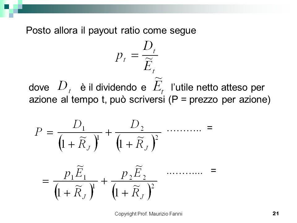 Copyright Prof. Maurizio Fanni21 Posto allora il payout ratio come segue dove è il dividendo e lutile netto atteso per azione al tempo t, può scrivers