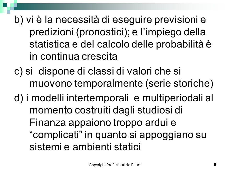 Copyright Prof. Maurizio Fanni5 b) vi è la necessità di eseguire previsioni e predizioni (pronostici); e limpiego della statistica e del calcolo delle