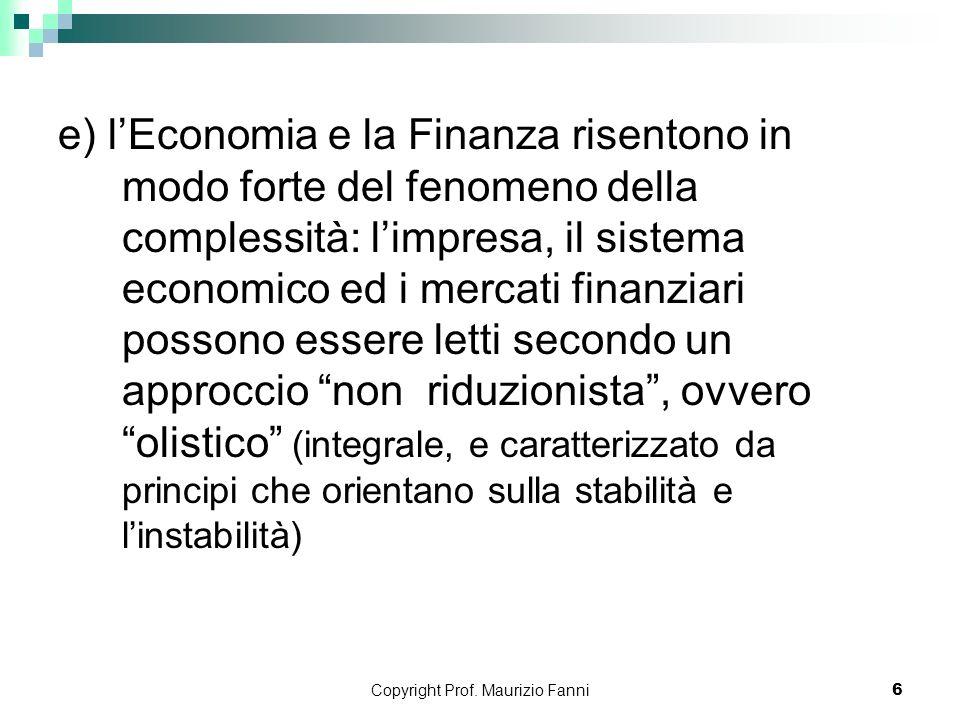 Copyright Prof. Maurizio Fanni6 e) lEconomia e la Finanza risentono in modo forte del fenomeno della complessità: limpresa, il sistema economico ed i