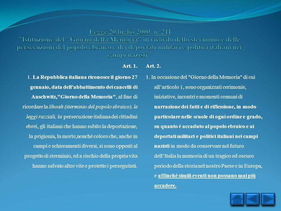 Art. 1. 1. La Repubblica italiana riconosce il giorno 27 gennaio, data dellabbattimento dei cancelli di Auschwitz,