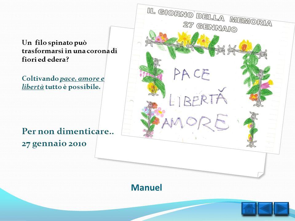 Manuel Un filo spinato può trasformarsi in una corona di fiori ed edera? Coltivando pace, amore e libertà tutto è possibile. Per non dimenticare.. 27