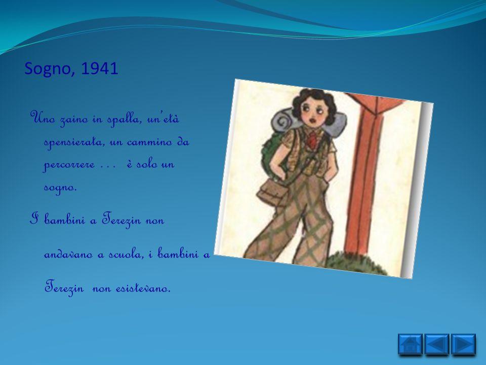 Sogno, 1941 Uno zaino in spalla, unetà spensierata, un cammino da percorrere … è solo un sogno. I bambini a Terezin non andavano a scuola, i bambini a