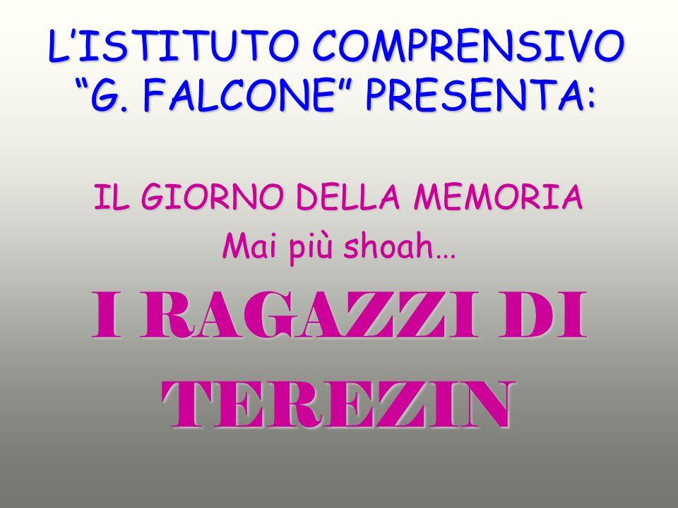 LISTITUTO COMPRENSIVO G. FALCONE PRESENTA: IL GIORNO DELLA MEMORIA Mai più shoah… I RAGAZZI DI TEREZIN