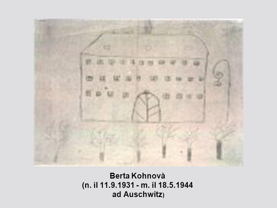 Berta Kohnovà (n. il 11.9.1931 - m. il 18.5.1944 ad Auschwitz )