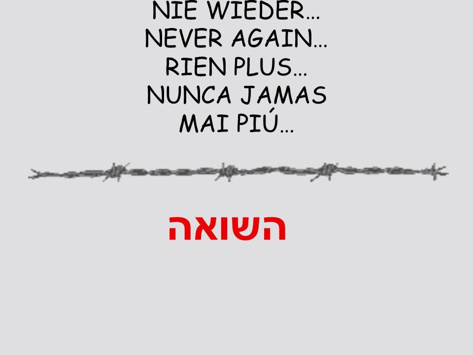 NIE WIEDER… NEVER AGAIN… RIEN PLUS… NUNCA JAMAS MAI PIÚ… השואה
