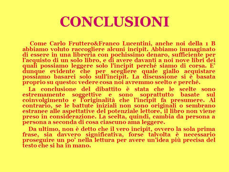 CONCLUSIONI Come Carlo Fruttero&Franco Lucentini, anche noi della 1 B abbiamo voluto raccogliere alcuni incipit. Abbiamo immaginato di essere in una l