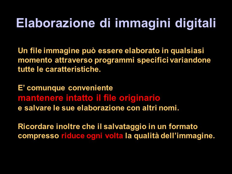 Elaborazione di immagini digitali Un file immagine può essere elaborato in qualsiasi momento attraverso programmi specifici variandone tutte le caratteristiche.