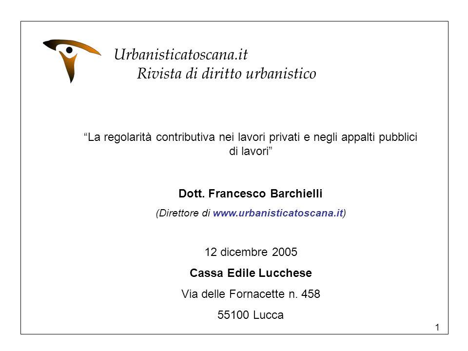 1 Urbanisticatoscana.it Rivista di diritto urbanistico La regolarità contributiva nei lavori privati e negli appalti pubblici di lavori Dott. Francesc