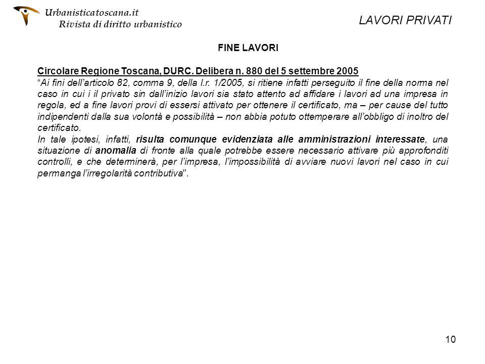10 FINE LAVORI Circolare Regione Toscana, DURC. Delibera n. 880 del 5 settembre 2005 Ai fini dellarticolo 82, comma 9, della l.r. 1/2005, si ritiene i