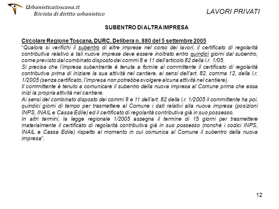 12 SUBENTRO DI ALTRA IMPRESA Circolare Regione Toscana, DURC. Delibera n. 880 del 5 settembre 2005 Qualora si verifichi il subentro di altre imprese n