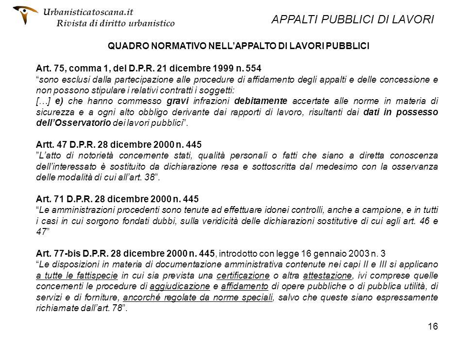 16 QUADRO NORMATIVO NELLAPPALTO DI LAVORI PUBBLICI Art. 75, comma 1, del D.P.R. 21 dicembre 1999 n. 554 sono esclusi dalla partecipazione alle procedu