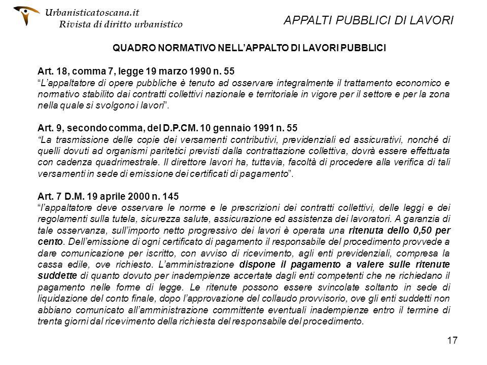 17 QUADRO NORMATIVO NELLAPPALTO DI LAVORI PUBBLICI Art. 18, comma 7, legge 19 marzo 1990 n. 55 Lappaltatore di opere pubbliche è tenuto ad osservare i