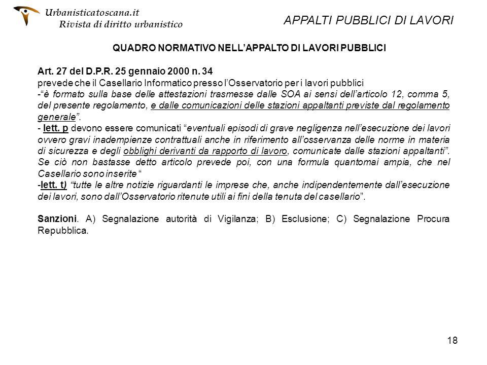 18 QUADRO NORMATIVO NELLAPPALTO DI LAVORI PUBBLICI Art. 27 del D.P.R. 25 gennaio 2000 n. 34 prevede che il Casellario Informatico presso lOsservatorio
