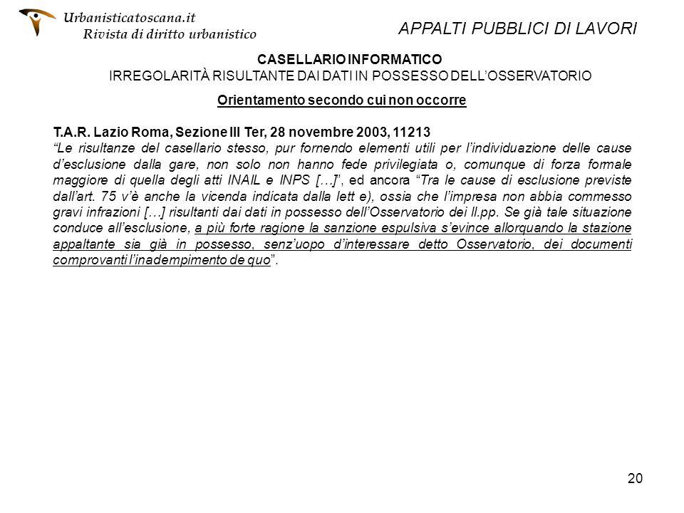 20 CASELLARIO INFORMATICO IRREGOLARITÀ RISULTANTE DAI DATI IN POSSESSO DELLOSSERVATORIO Orientamento secondo cui non occorre T.A.R. Lazio Roma, Sezion