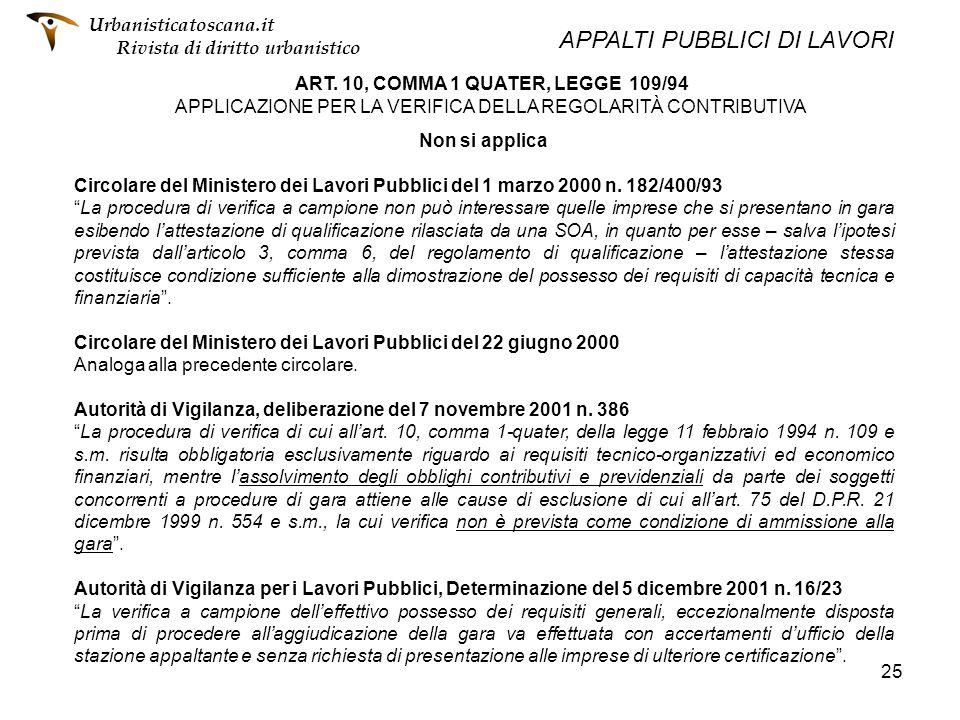 25 ART. 10, COMMA 1 QUATER, LEGGE 109/94 APPLICAZIONE PER LA VERIFICA DELLA REGOLARITÀ CONTRIBUTIVA Non si applica Circolare del Ministero dei Lavori