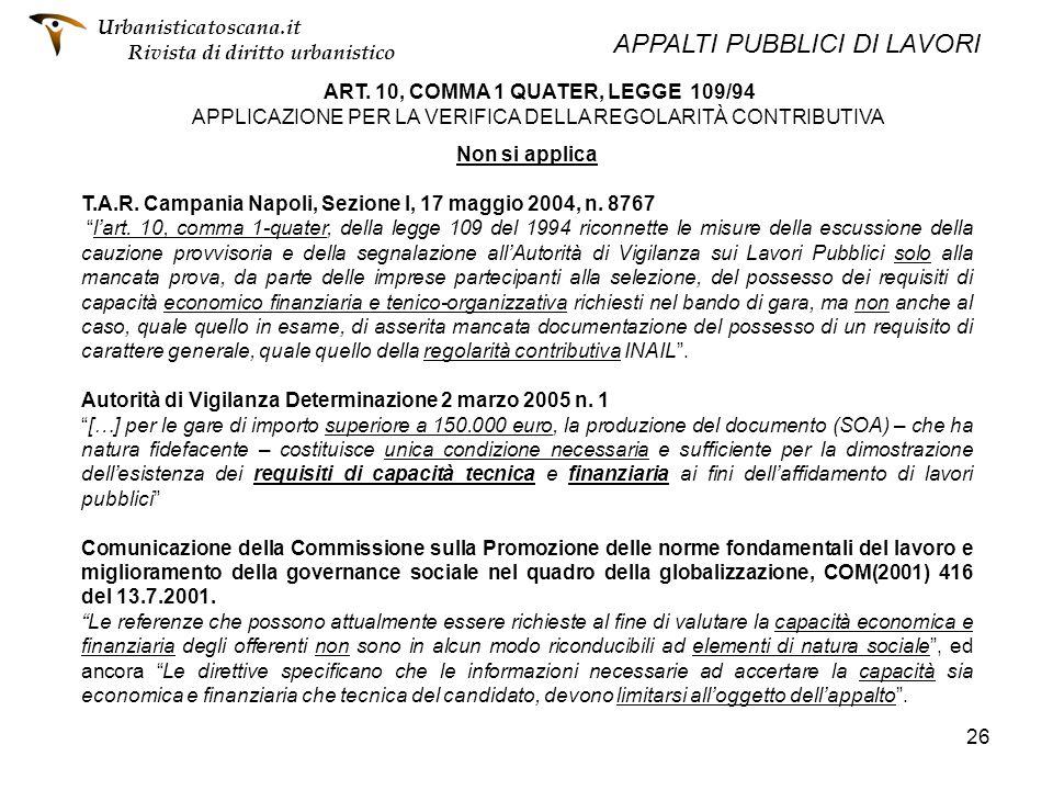 26 ART. 10, COMMA 1 QUATER, LEGGE 109/94 APPLICAZIONE PER LA VERIFICA DELLA REGOLARITÀ CONTRIBUTIVA Non si applica T.A.R. Campania Napoli, Sezione I,