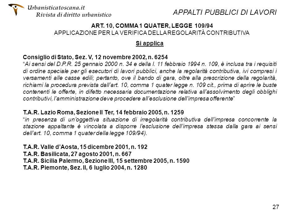 27 ART. 10, COMMA 1 QUATER, LEGGE 109/94 APPLICAZIONE PER LA VERIFICA DELLA REGOLARITÀ CONTRIBUTIVA Si applica Consiglio di Stato, Sez. V, 12 novembre