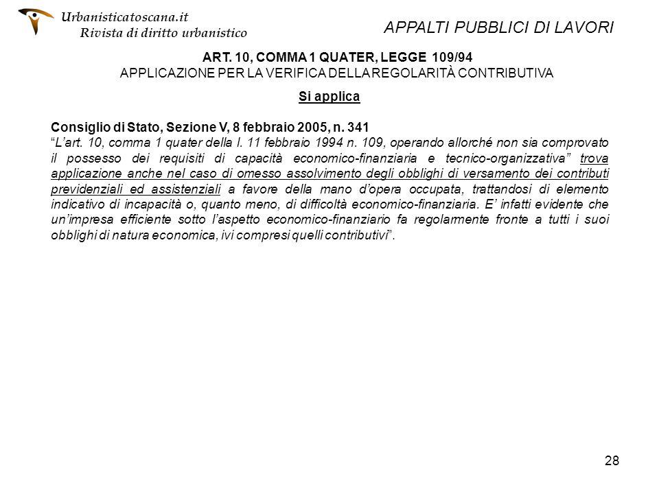 28 ART. 10, COMMA 1 QUATER, LEGGE 109/94 APPLICAZIONE PER LA VERIFICA DELLA REGOLARITÀ CONTRIBUTIVA Si applica Consiglio di Stato, Sezione V, 8 febbra