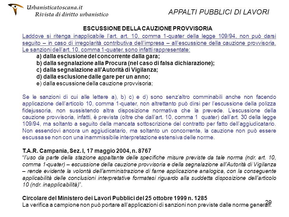 29 ESCUSSIONE DELLA CAUZIONE PROVVISORIA Laddove si ritenga inapplicabile lart. art. 10, comma 1-quater della legge 109/94, non può darsi seguito – in
