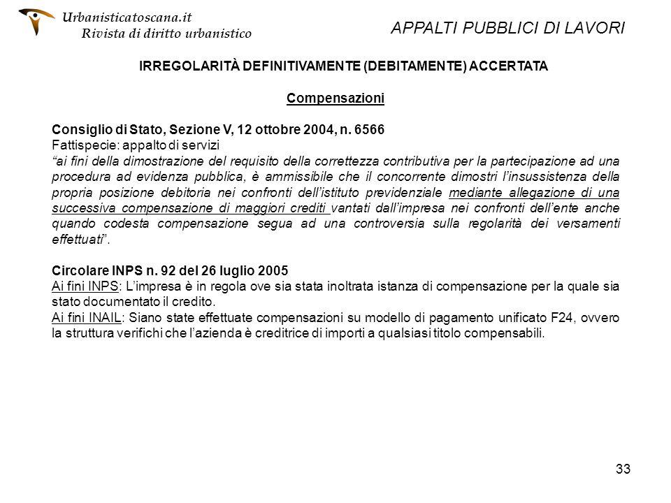 33 IRREGOLARITÀ DEFINITIVAMENTE (DEBITAMENTE) ACCERTATA Compensazioni Consiglio di Stato, Sezione V, 12 ottobre 2004, n. 6566 Fattispecie: appalto di