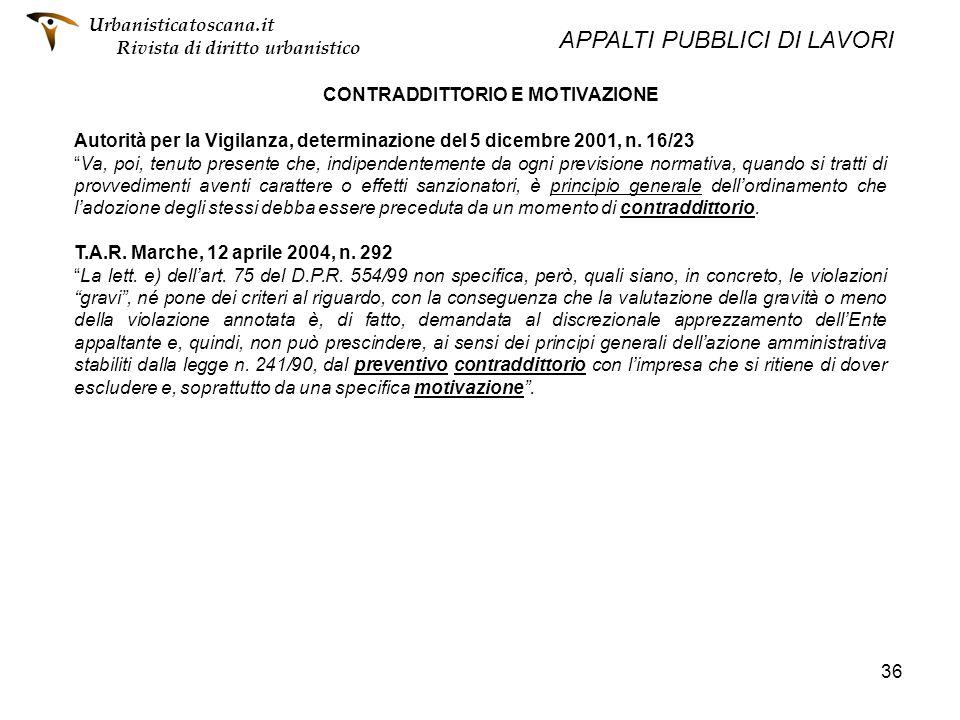 36 CONTRADDITTORIO E MOTIVAZIONE Autorità per la Vigilanza, determinazione del 5 dicembre 2001, n. 16/23 Va, poi, tenuto presente che, indipendentemen