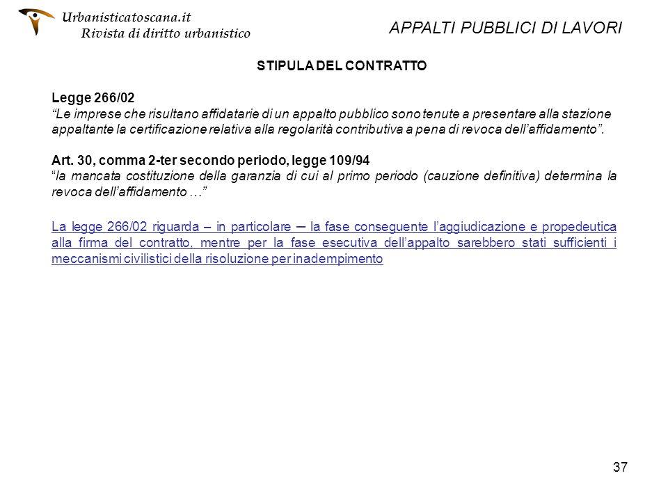 37 STIPULA DEL CONTRATTO Legge 266/02 Le imprese che risultano affidatarie di un appalto pubblico sono tenute a presentare alla stazione appaltante la