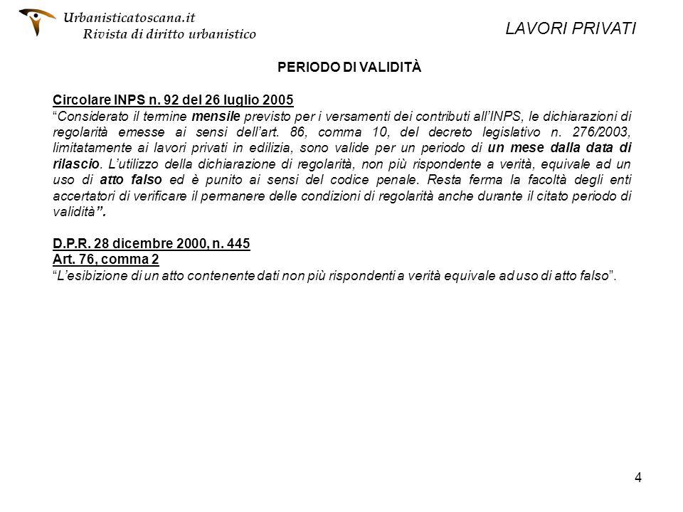 4 PERIODO DI VALIDITÀ Circolare INPS n. 92 del 26 luglio 2005 Considerato il termine mensile previsto per i versamenti dei contributi allINPS, le dich