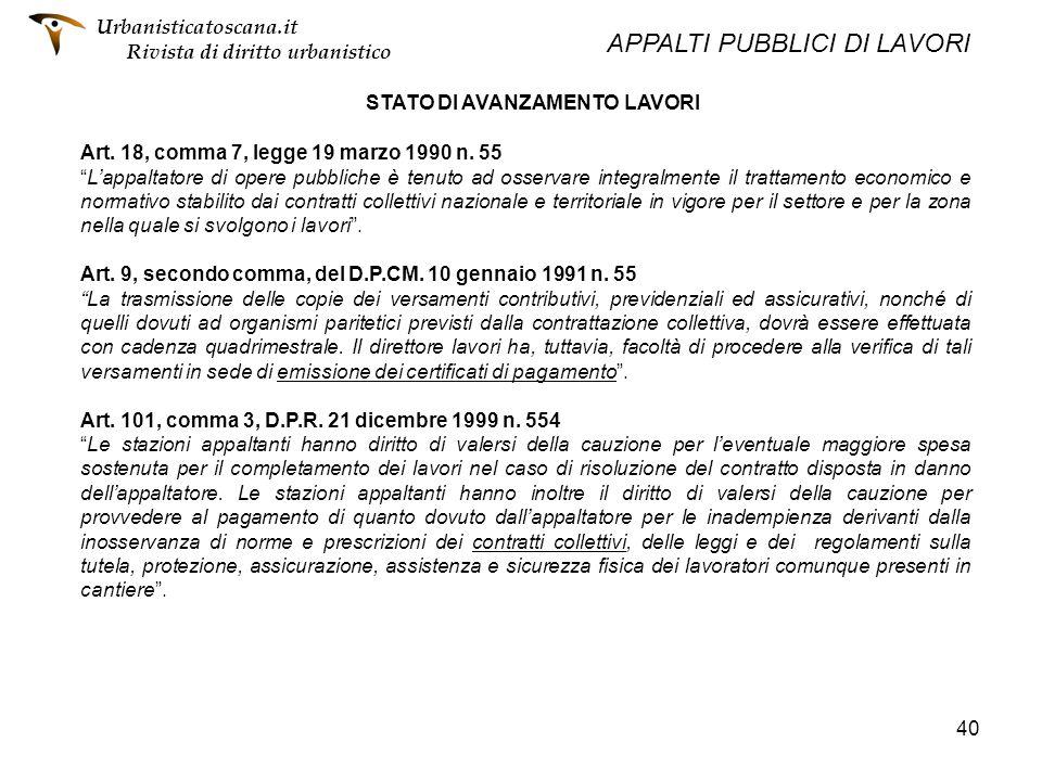 40 STATO DI AVANZAMENTO LAVORI Art. 18, comma 7, legge 19 marzo 1990 n. 55 Lappaltatore di opere pubbliche è tenuto ad osservare integralmente il trat