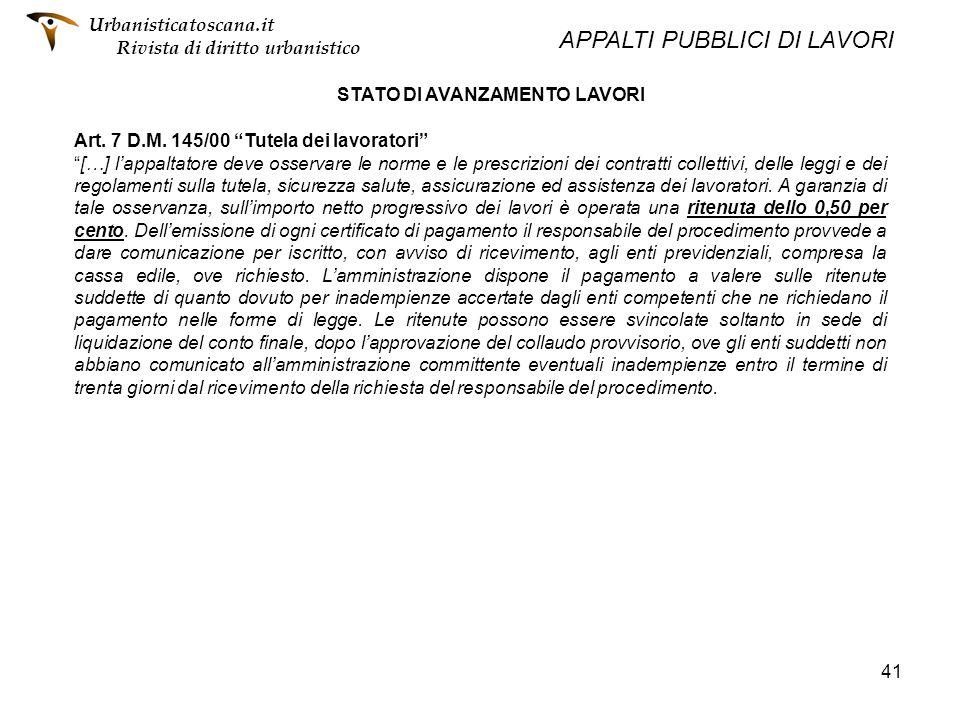 41 STATO DI AVANZAMENTO LAVORI Art. 7 D.M. 145/00 Tutela dei lavoratori […] lappaltatore deve osservare le norme e le prescrizioni dei contratti colle