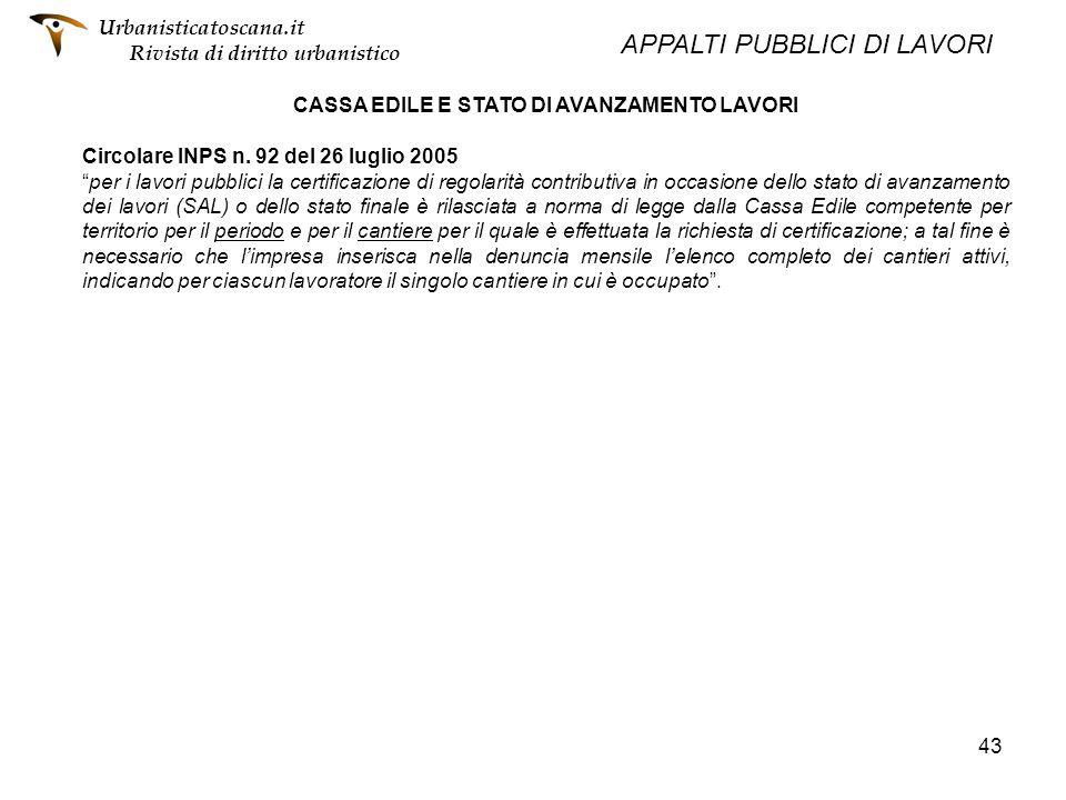 43 CASSA EDILE E STATO DI AVANZAMENTO LAVORI Circolare INPS n. 92 del 26 luglio 2005 per i lavori pubblici la certificazione di regolarità contributiv
