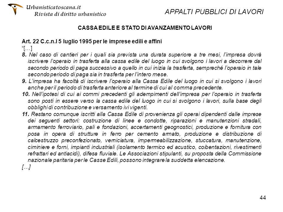 44 CASSA EDILE E STATO DI AVANZAMENTO LAVORI Art. 22 C.c.n.l 5 luglio 1995 per le imprese edili e affini […] 8. Nel caso di cantieri per i quali sia p