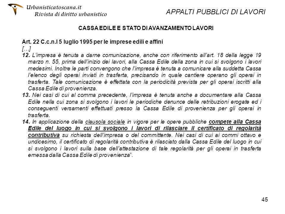 45 CASSA EDILE E STATO DI AVANZAMENTO LAVORI Art. 22 C.c.n.l 5 luglio 1995 per le imprese edili e affini […] 12. Limpresa è tenuta a darne comunicazio