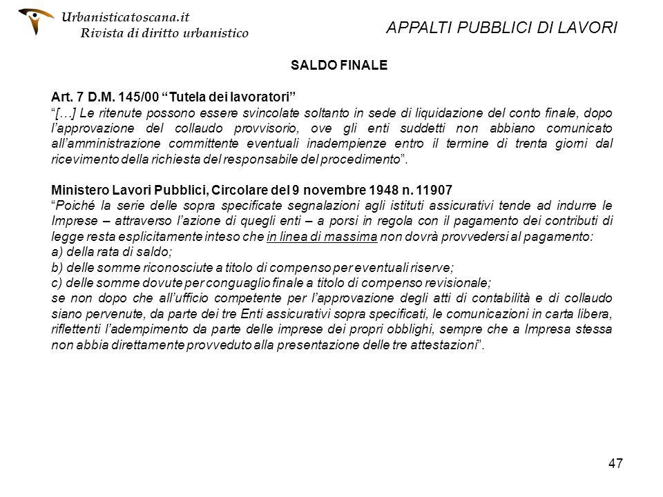 47 SALDO FINALE Art. 7 D.M. 145/00 Tutela dei lavoratori […] Le ritenute possono essere svincolate soltanto in sede di liquidazione del conto finale,